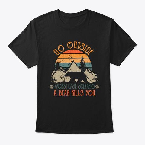 Go Outside A Bear Kills You T Shirt Black T-Shirt Front