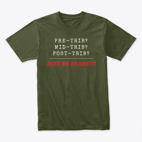 Pre Trib? Mid Trib? Post Trib?  Military Green T-Shirt Front