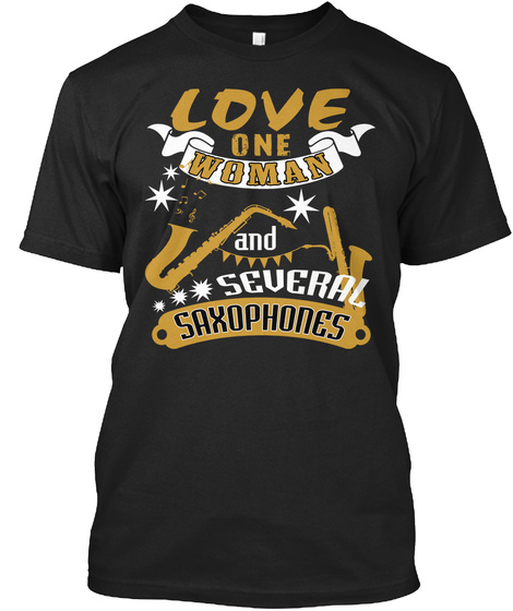 Love One Woman And Several Saxophones Black T-Shirt Front