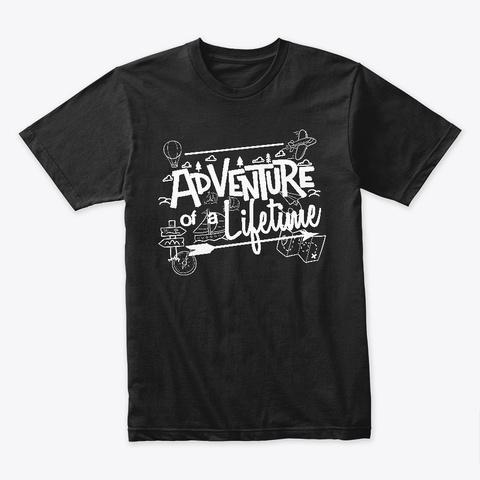 Adventure Of A Lifetime Black T-Shirt Front
