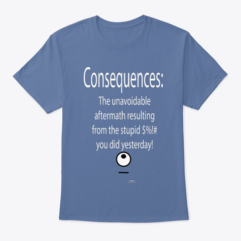 Opinion Reaction Consequences! Denim Blue T-Shirt Front