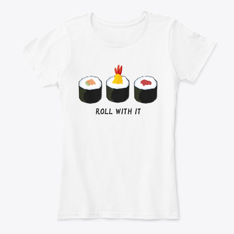 Roll With It Sushi Roll White T-Shirt Front
