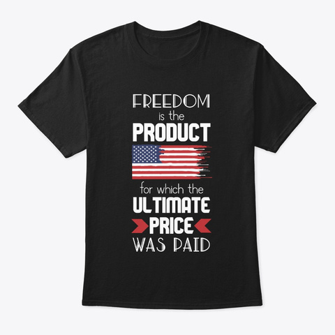 Freedom Is The Product Of The Price Paid Black T-Shirt Front