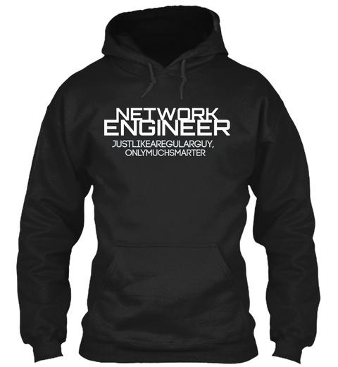 Network Engineer Justlikearegularguy Onlymuchsmarter Black T-Shirt Front