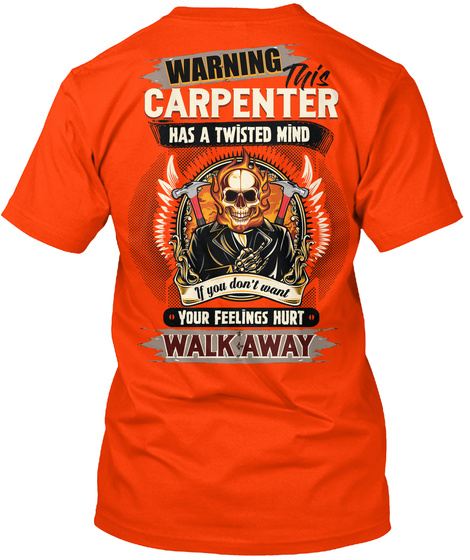 Warning Carpenter Has A Twisted Mind If You Don't Want Your Feelings Hurt Walk Away Orange T-Shirt Back