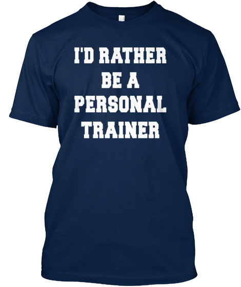 Id Rather Be A Personal Trainer Shirt Navy T-Shirt Front