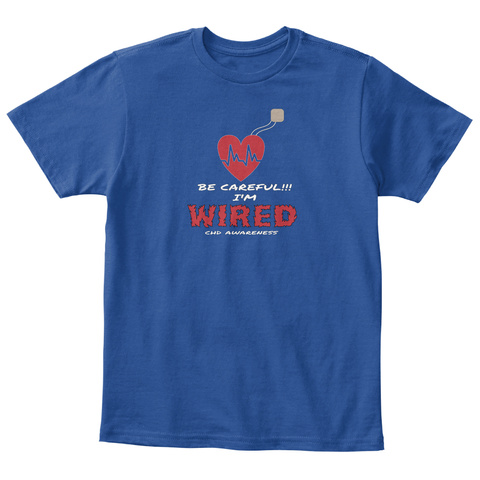 Be  Careful!!!  I'm  Wired Chd Awareness Deep Royal  T-Shirt Front