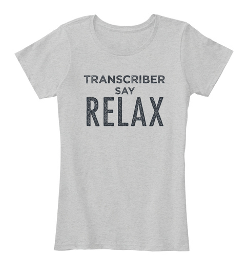 Transcriber Say Relax Light Heather Grey T-Shirt Front
