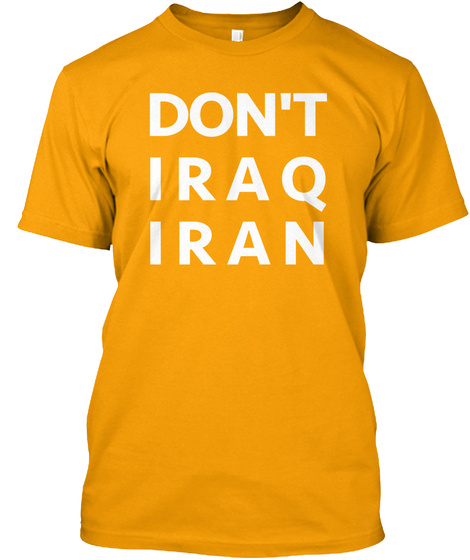 Don't Iraq Iran Gold T-Shirt Front