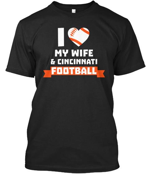 I Love My Wife & Cincinnati Football Black T-Shirt Front