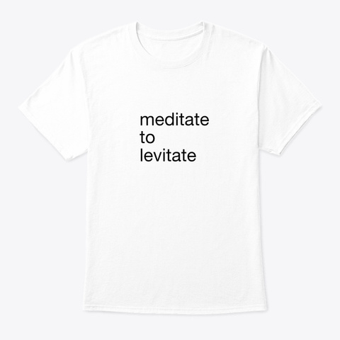 Meditate To Levitate White T-Shirt Front