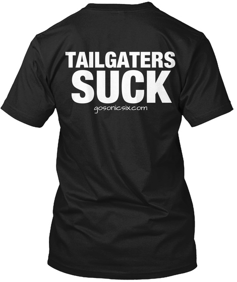 Tailgaters Suck Gosonicsix.Com Black T-Shirt Back