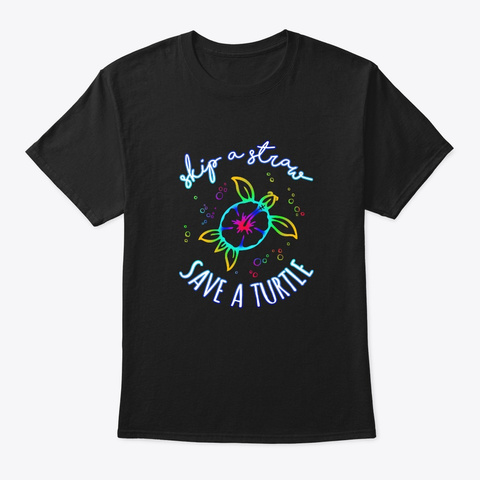 Skips A Straw, Save A Turtle T Shirt Black T-Shirt Front