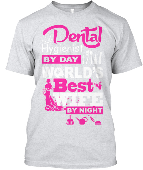 Dental Hygienist By Day World's Best Wife By Night Ash T-Shirt Front