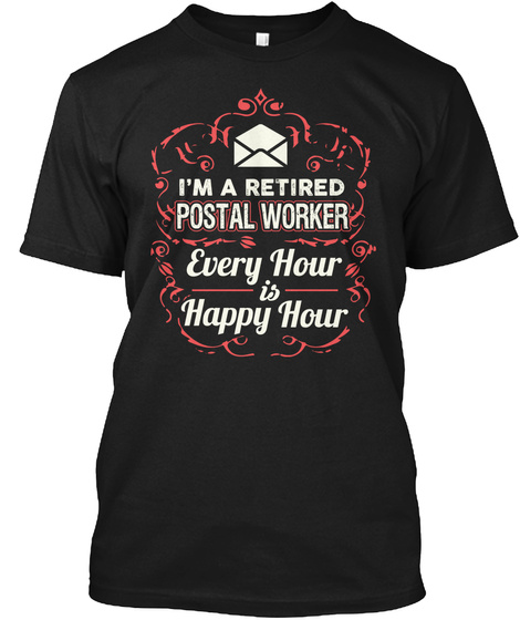 I'm A Retired Postal Worker Every Hour Is Happy Hour Black T-Shirt Front