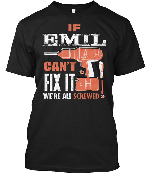 If Emil Can't Fix It We're All Black T-Shirt Front