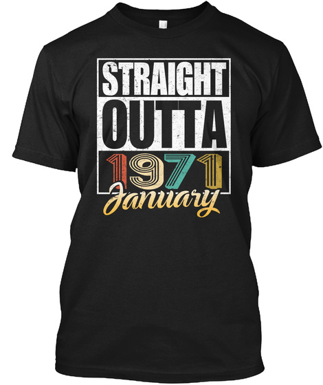 1971 January Birthday T Shirt Black T-Shirt Front