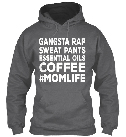 Gangsta Rap Sweat Pants Essential Oils Coffee #Momlife Dark Heather T-Shirt Front