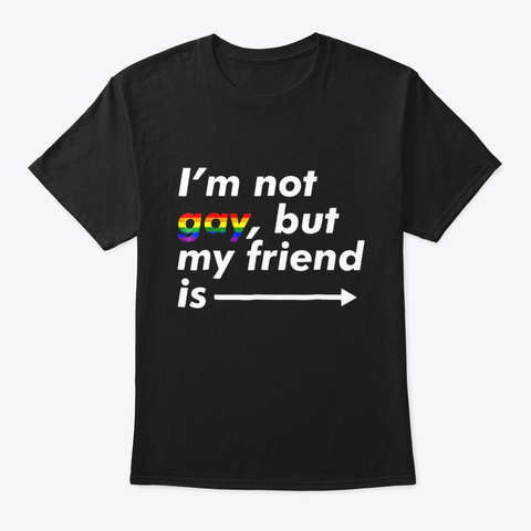 Im Not Gay But My Friend Is Funny Lgbt Black T-Shirt Front