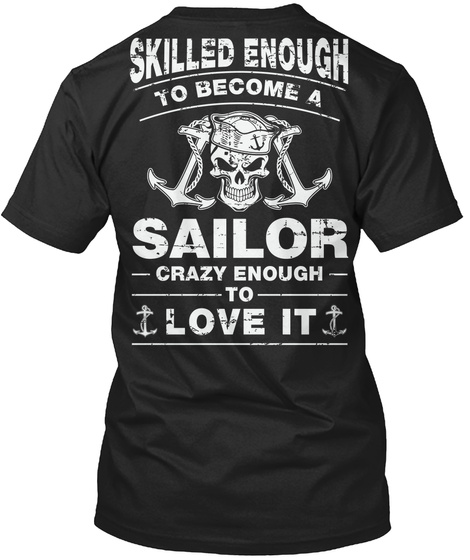 Skilled Enough To Become A Sailor Crazy Enough To Love It Black T-Shirt Back