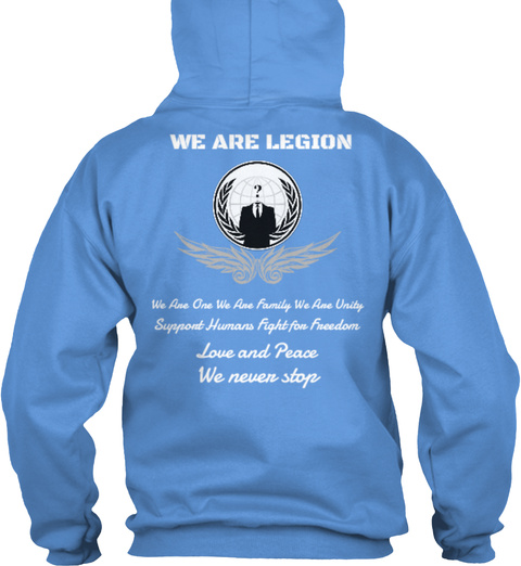 We Are Legion We Are One We Are Family We Are Unity Support Humans Fight For Freedom Love And Peace We Never Stop Carolina Blue T-Shirt Back