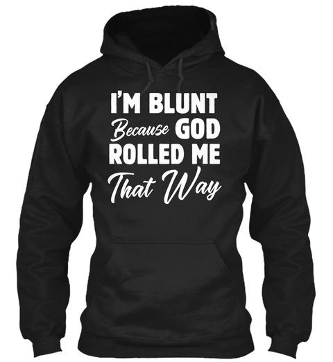 I'm Blunt Because God Rolled Me Black T-Shirt Front