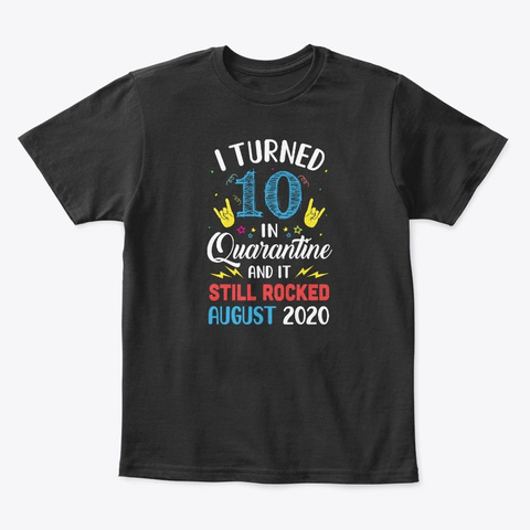 I Turned 10 In Quarantine August Black T-Shirt Front