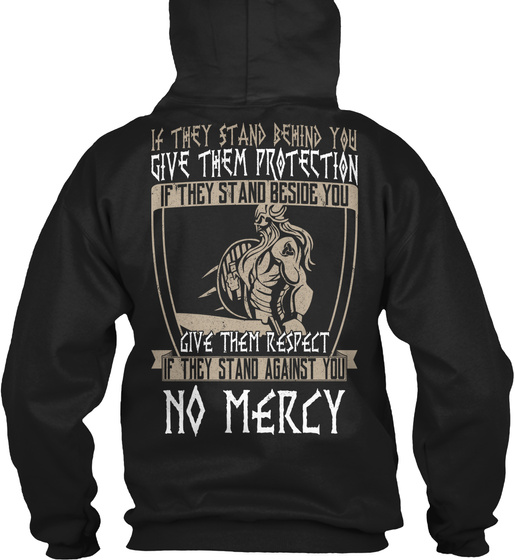 If They Stand Behind You Give Them Protection If They Stand Beside You Give Them Respect If They Stand Against You... Sweatshirt Back