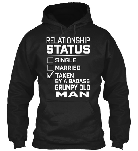 Relationship Status Single Married Taken By A Badass Grumpy Old Man Black T-Shirt Front