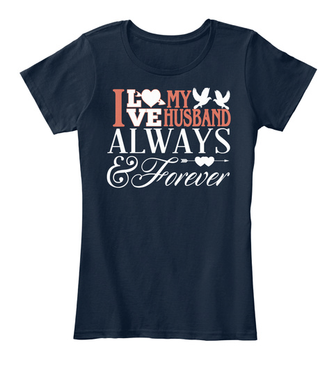 I Love My Husband Always & Forever New Navy T-Shirt Front