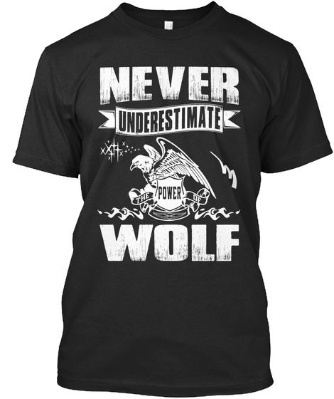 Never Underestimate The Power Of Wolf Black T-Shirt Front