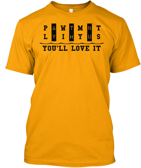 P L A Y  W I T H M Y N U T S You'll Love It Gold T-Shirt Front