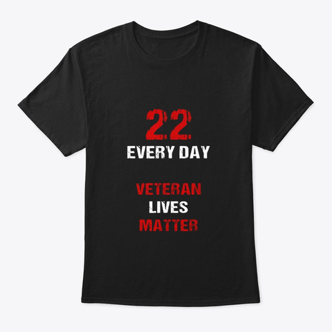 22 Every Day Veteran Lives Matter T Black T-Shirt Front