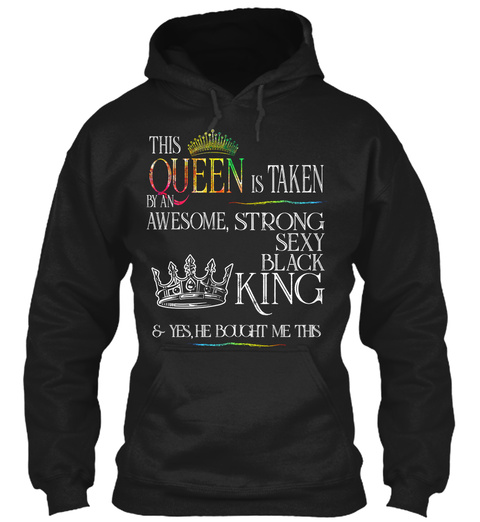 This Queen Is Taken By An Awesome, Strong Sexy Black King & Yes, He Bought Me This Black T-Shirt Front