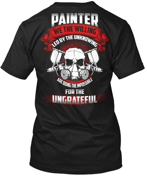 Painter We The Willing Led By The Unknowing Are Doing The Impossible For The Ungrateful Black áo T-Shirt Back
