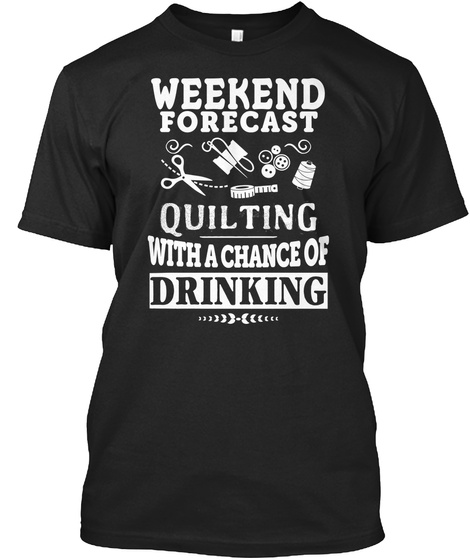 Weekend Forecast Quilting With A Chance Of Drinking Black T-Shirt Front