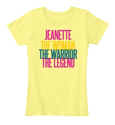 Jeanette The Woman The Warrior The Legend Lemon Yellow T-Shirt Front