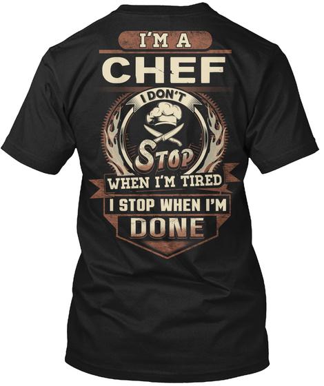 I'm A Chef I Don't Stop When I'm Tired I Stop When I'm Done Black T-Shirt Back