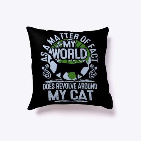 My World Does Revolve Around My Cat Black T-Shirt Front