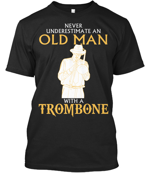 Never Underestimate An Old Man With A Trombone Black T-Shirt Front