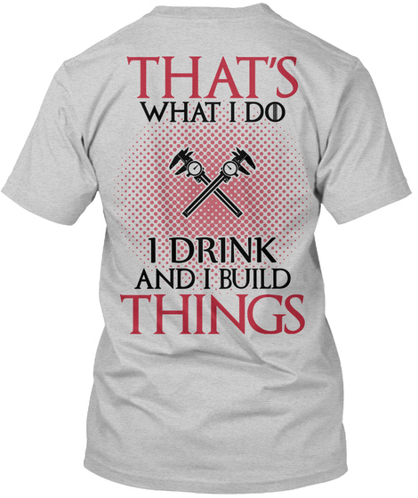 That's What I Do I Drink And I Build Thinks Light Steel T-Shirt Back