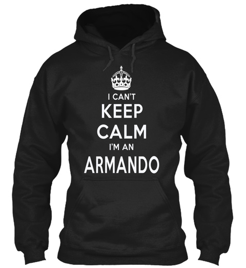 I Can't Keep Calm I'm A Armando Black T-Shirt Front
