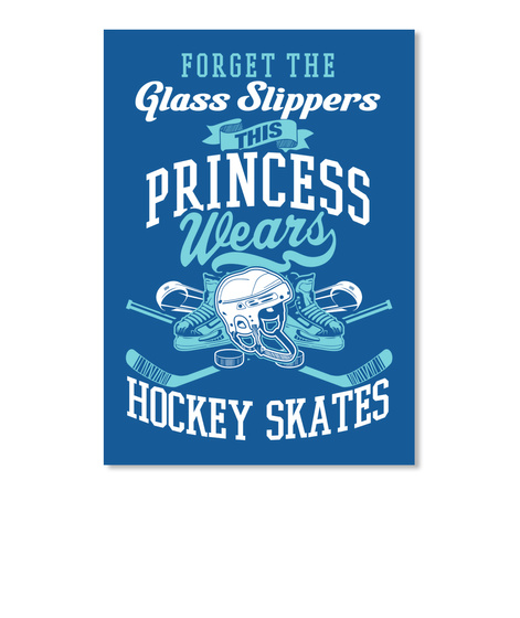Forget The Glass Slippers This Princess Wear Ls Hockey Skates Dk Royal T-Shirt Front