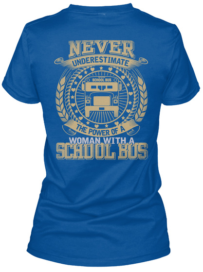 Never Underestimate The Power Of A Woman With A School Bus Royal T-Shirt Back