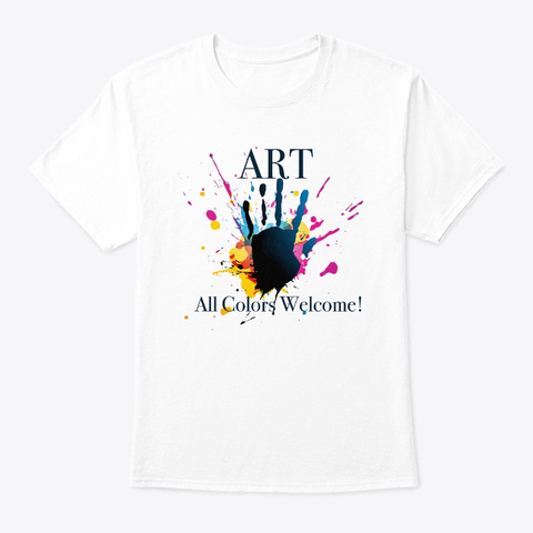 Art! All Colors Welcome White T-Shirt Front