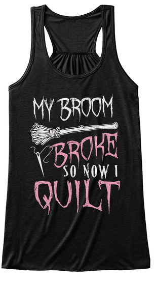 My Broom Broke So Now I Quilt Black T-Shirt Front