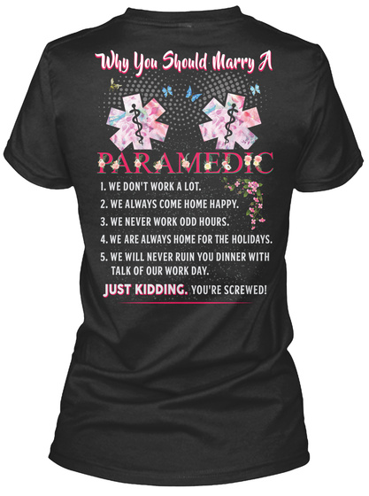 Why You Should Marry A Paramedic We Don't Work A Lot We Always Come Home Happy We Never Work Odd Hours We Are Always... Black Women's T-Shirt Back