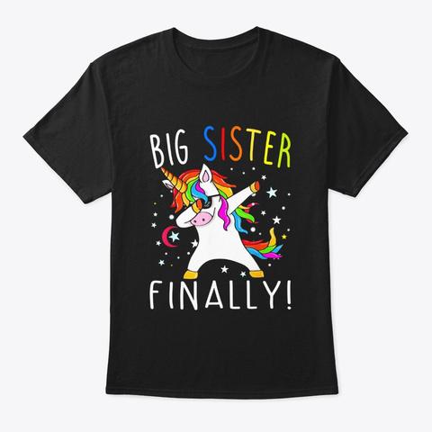 Big Sister Finally Unicorn Shirt Unicorn Black T-Shirt Front