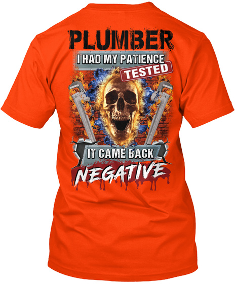 Plumber I Had My Patience Tested It Came Back Negative Orange T-Shirt Back