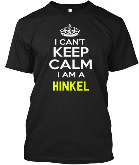 I Can't Keep Calm I Am A Hinkel Black T-Shirt Front
